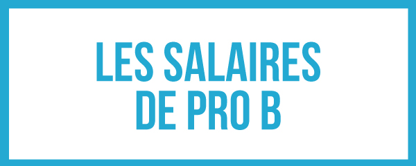 Tous les salaires de ProB pour la saison 2017 - 2018