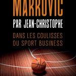 """Une fiction sur le basket: """"Markovic par Jean-Christophe, dans les coulisses du sport business"""""""