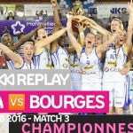 Replay by TCL : Revoir BLMA-Bourges, finale LFB 2016 Match 3