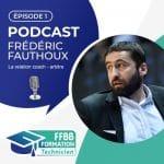 Podcast: Un échange Freddy Fauthoux/Johann Jeanneau sur les relations coaches/arbitres