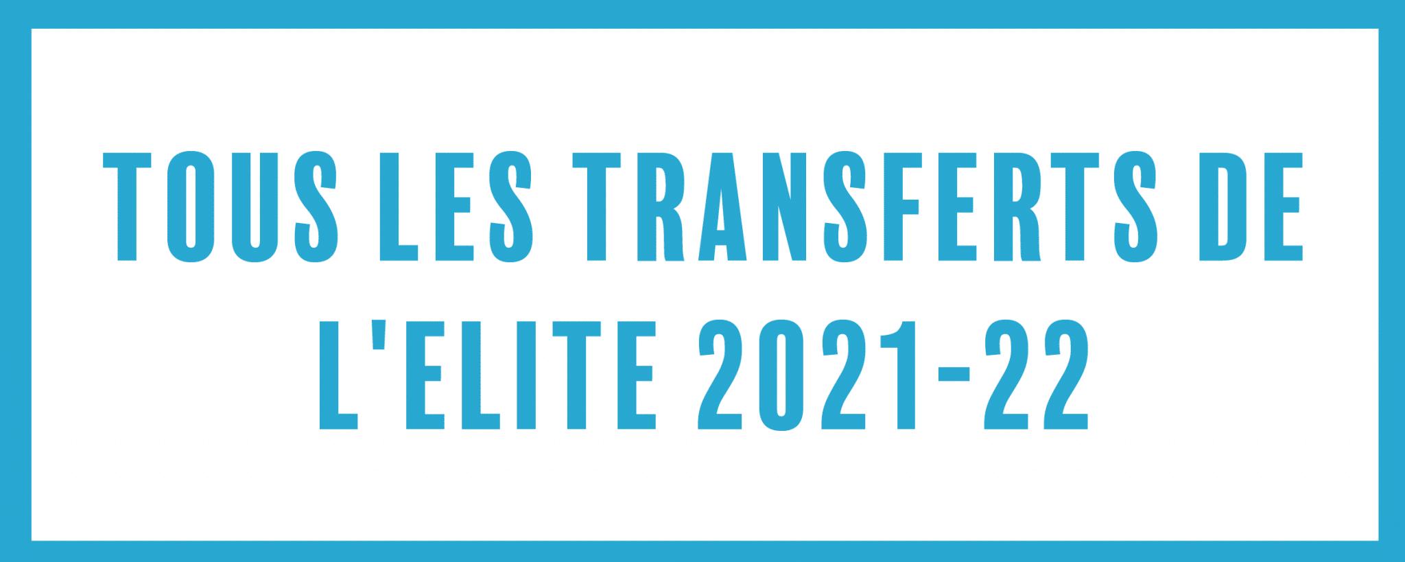 Tous les transferts de l'élite 2021-2022