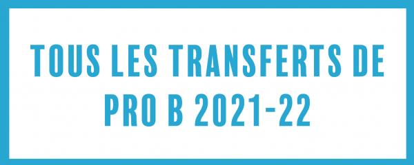 Tous les transferts de Pro B 2021-2022